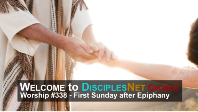"DisciplesNet Worship #338, ""First Sunday after Epiphany"" (Smith 01.08.2017)"