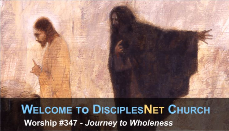 "DisciplesNet Worship #347, ""Journey to Wholeness"" (Smith 03.05.2017)"