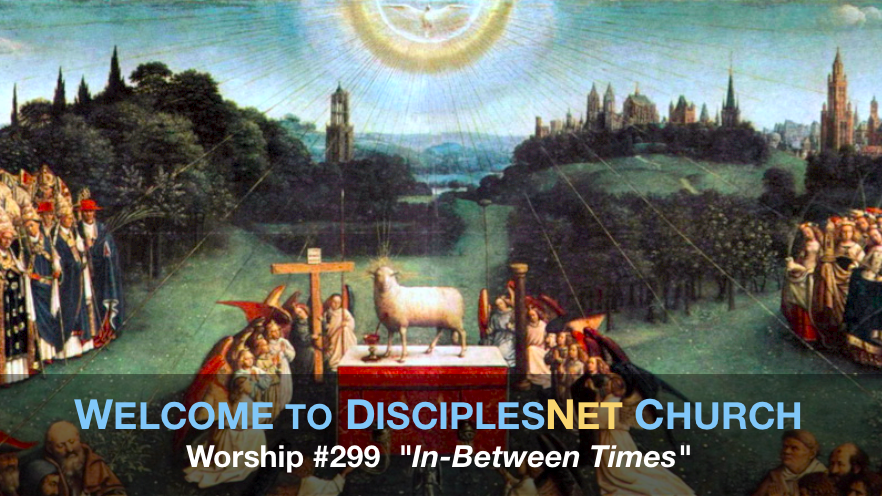 "DisciplesNet Worship #299, ""In-Between Times"" (Smith 04.17.2016)"
