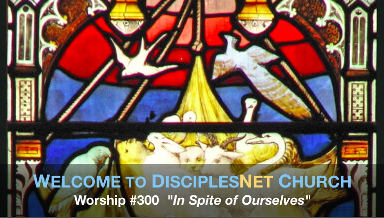 "DisciplesNet Worship #300, ""In Spite of Ourselves"" (Shaw 04.24.2016)"
