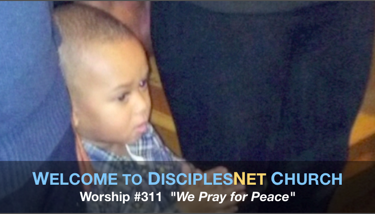 "DisciplesNet Worship #311, ""We Pray for Peace"" (Shaw 07.10.2016)"