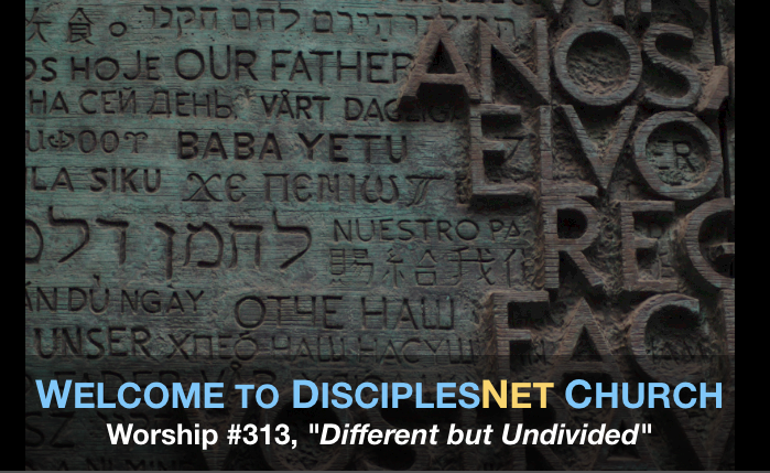 "DisciplesNet Worship #313, ""Different but Undivided"" (Russ Smith 07.24.2016)"