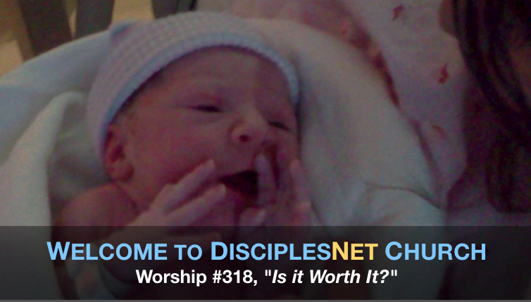 "DisciplesNet Worship #318, ""Is it Worth It? "" (Smith  08.28.2016)"