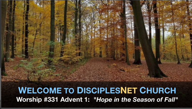 "DisciplesNet Worship #331, Advent 1: ""Hope in a Season of Fall,"" (Smith 11.27..2016)"