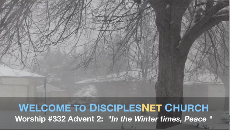 "DisciplesNet Worship #332, Advent 2: ""In Times of Winter, Peace"" (Grogan 12.04.2016)"