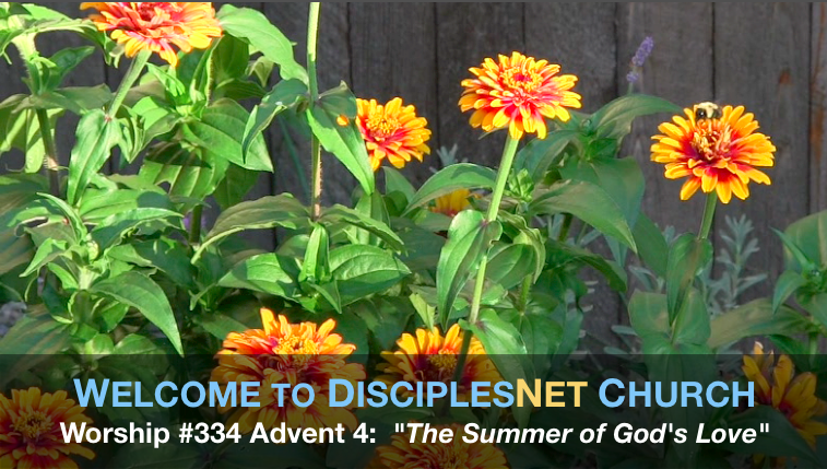 DisciplesNet Worship #334, Advent 4:  The Summer of God's Love