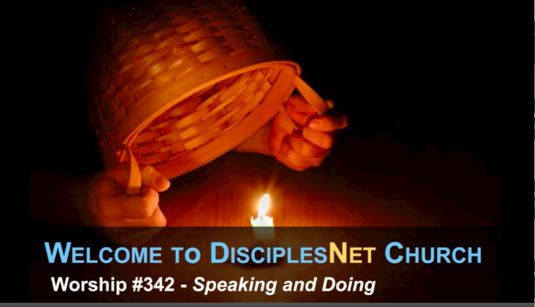 "DisciplesNet Worship #342, ""Speaking and Doing"" (Shaw 02.05.2017)"