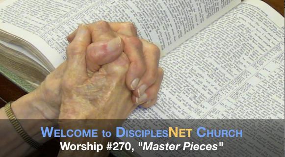"DisciplesNet Worship #270, ""Master Pieces""(Phelps 10.04.2015)"