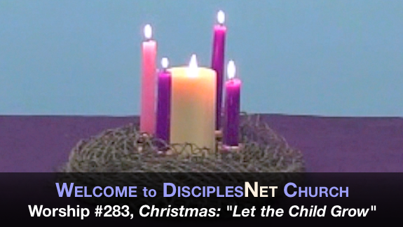 "DisciplesNet Worship #283 ""Let the Child Grow, "" (Shaw 12.27.2015)"