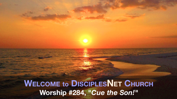"DisciplesNet Worship #284, ""Cue the Son""  (Dycus, 01.03.2016)"