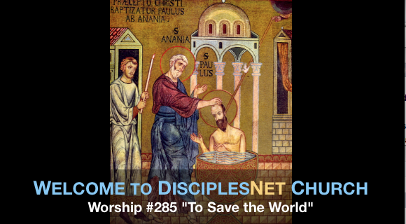 "DisciplesNet Worship #285, ""To Save the World "" (Phelps, 01.10.2016)"