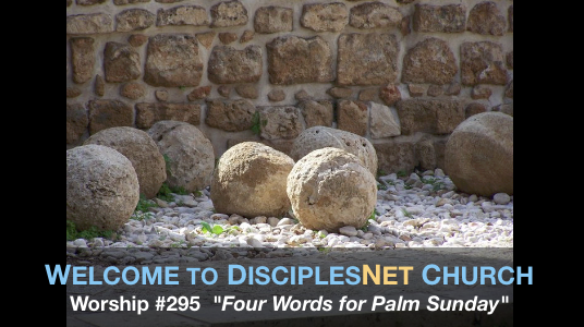 "DisciplesNet Worship #295, ""Four Words for Palm Sunday"" (Shaw 03.20.2016)"