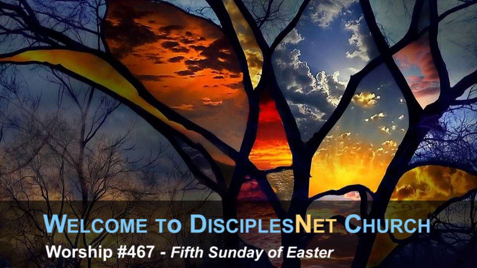 DisciplesNet Worship #467: Easter 5 (Propes 05.19.2019)